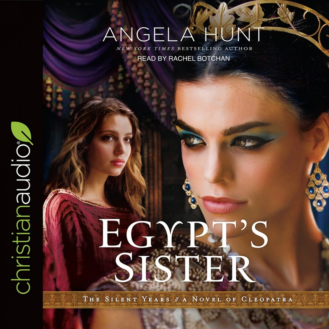 Egypt's Sister: A Novel of Cleopatra (The Silent Years, Book #1)