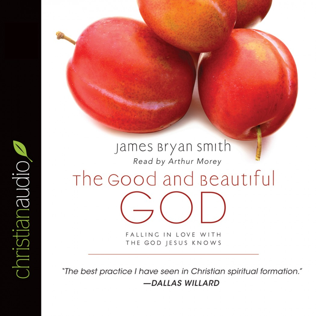 The Good And Beautiful God By James Bryan Smith Audiobook border=