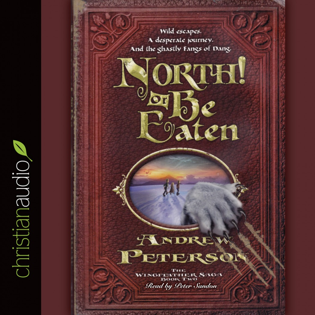North! Or Be Eaten (The Wingfeather Saga, Book #2)