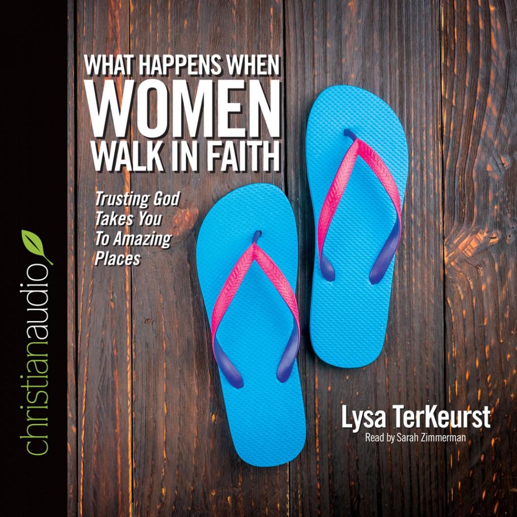 What Happens When Women Walk in Faith By Lysa TerKeurst Audiobook ...