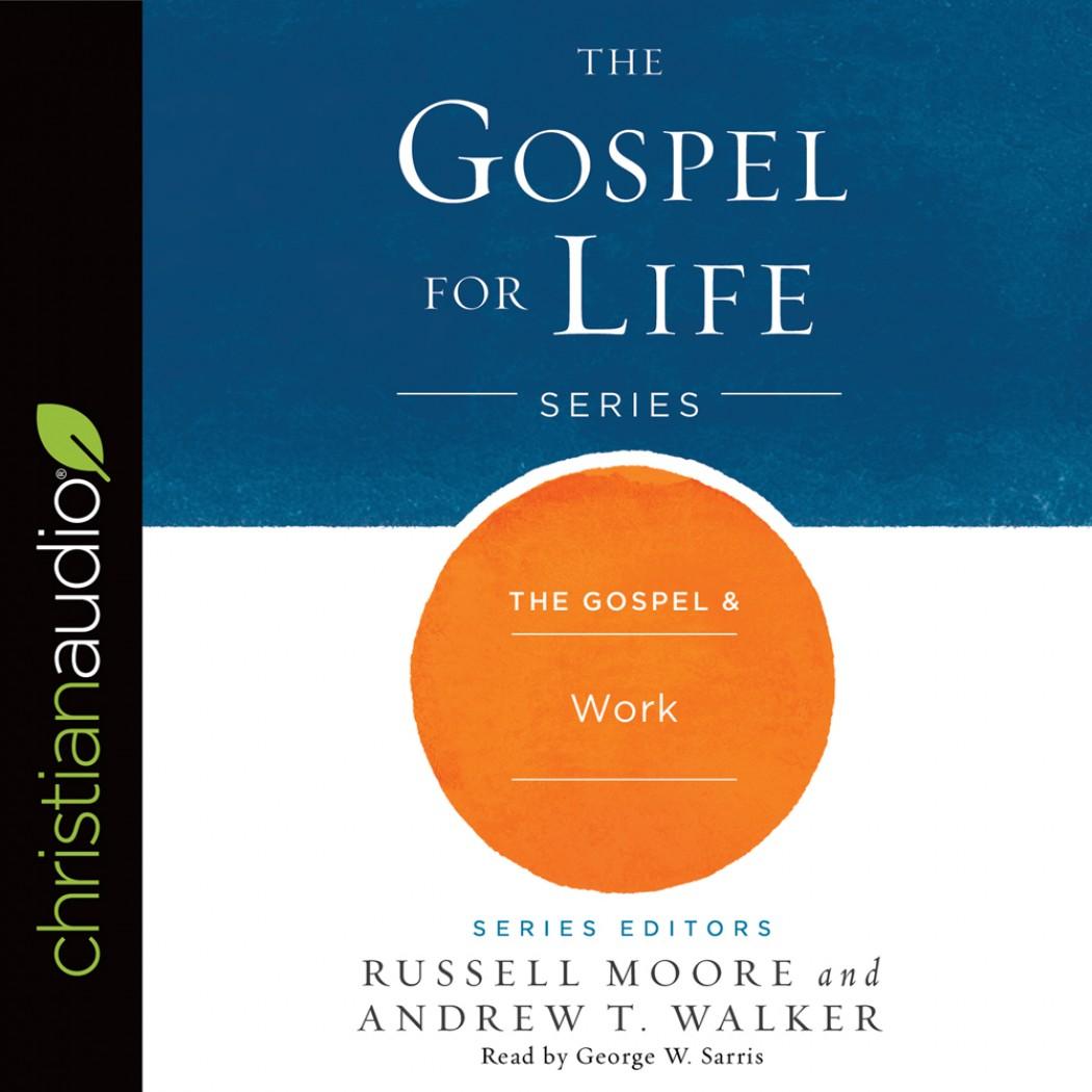 The Gospel & Work (Gospel for Life Series)