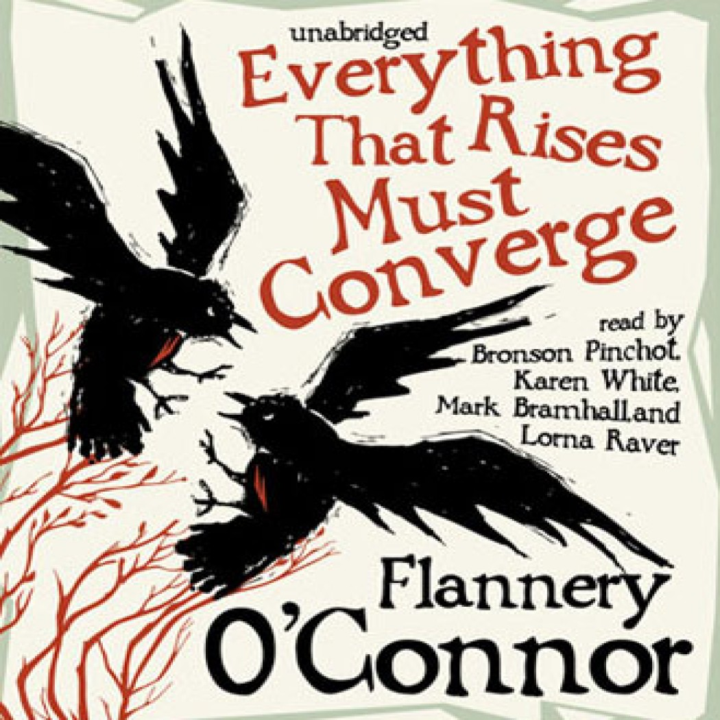 flannery o connor everything that rises must Flannery o'connor's first book has never, up to now, been published it was  to  tell bob giroux that the title everything that rises must converge is all right.