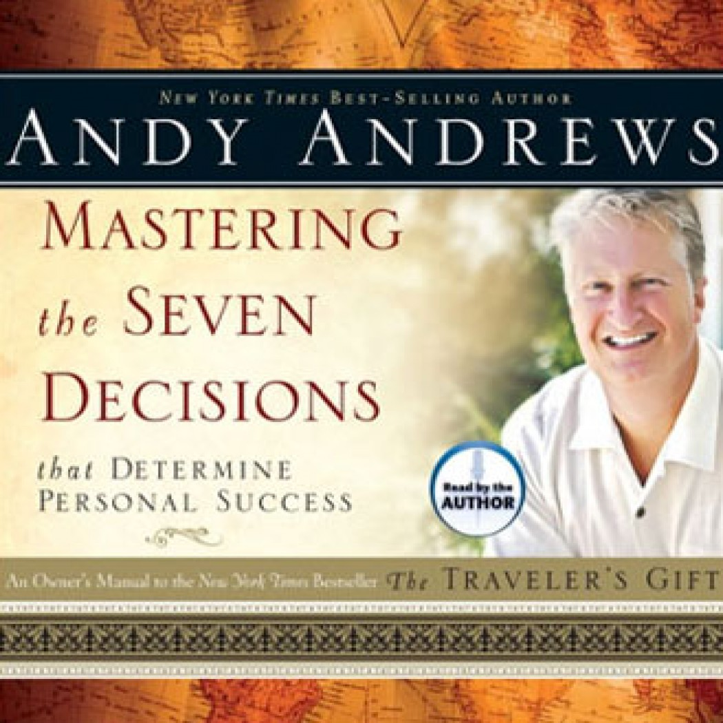 mastering the seven decisions that determine personal success by mastering the seven decisions that determine personal success