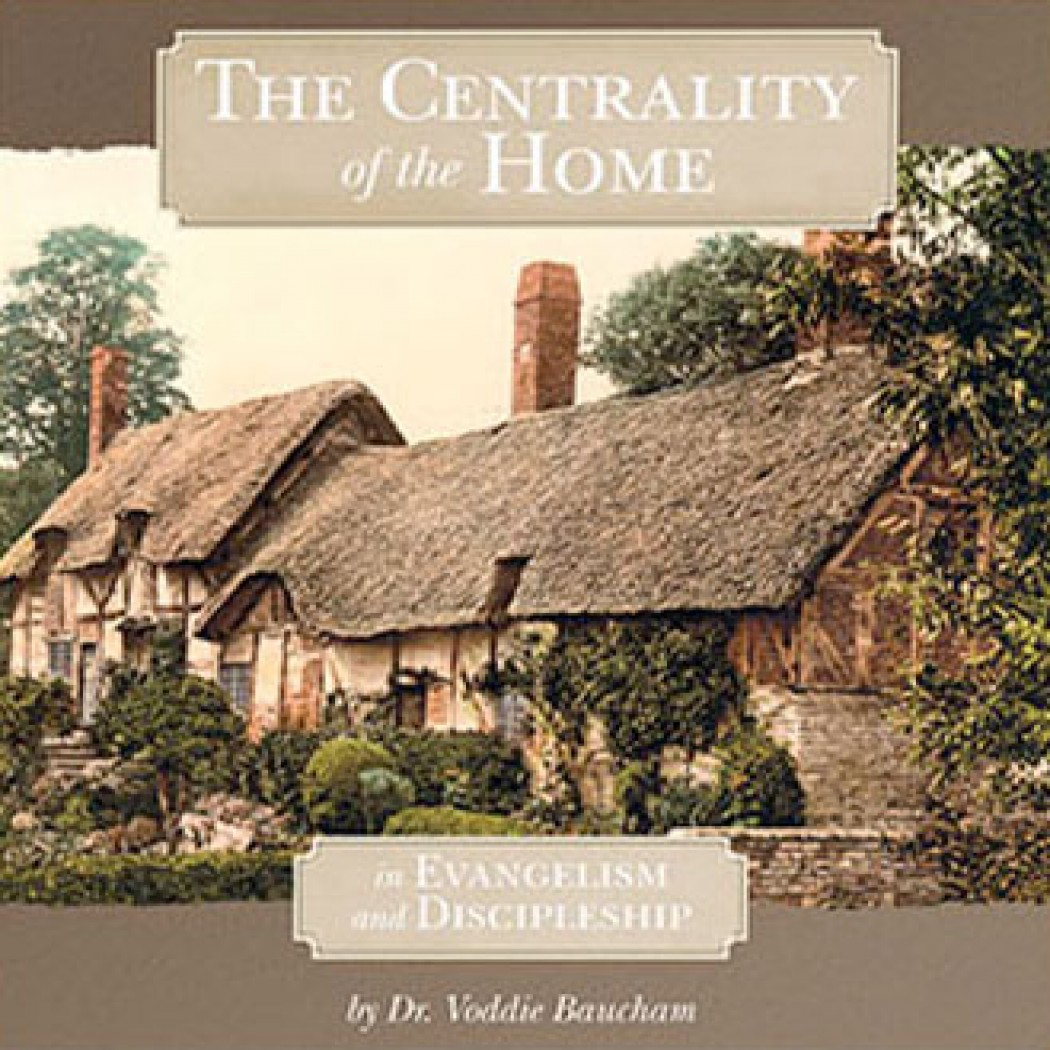 The Centrality of the Home in Evangelism and Discipleship