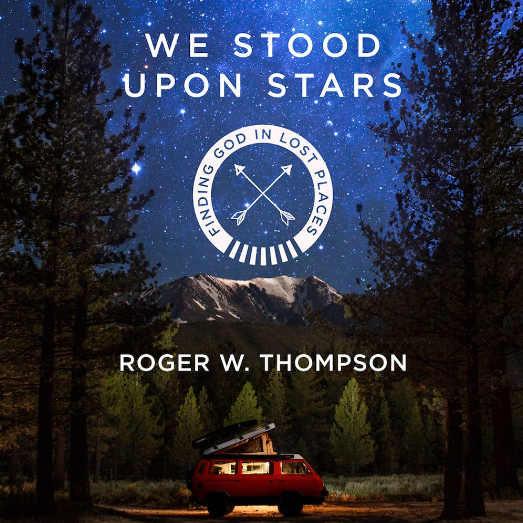 We Stood Upon Stars: Finding God in Lost Places