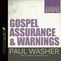 Gospel Assurance and Warnings (Recovering the Gospel Series)