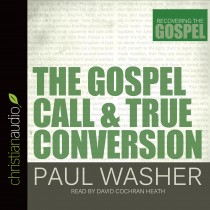 The Gospel Call and True Conversion (Recovering the Gospel Series)