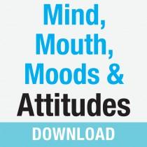Mind, Mouth, Moods & Attitudes Teaching Series