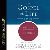 The Gospel & Pornography (Gospel for Life Series, Book #7)