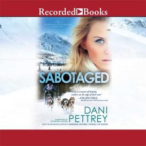 Sabotaged (Alaskan Courage Series, Volume #5)