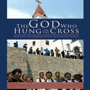 The God Who Hung on the Cross: How God Uses Ordinary People to B