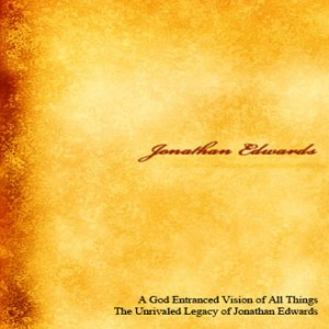 Jonathan Edwards: A God Entranced Vision of All Things