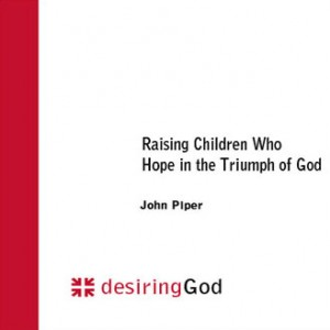 Raising Children Who Hope in the Triumph of God