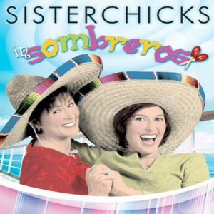 Sisterchicks In Sombreros (Sisterchicks Series, Book #3)