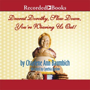 Dearest Dorothy, Slow Down, You're Wearing Us Out! (Dearest Dorothy Series, Book #2)