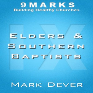 Elders & Southern Baptists with Mark Dever