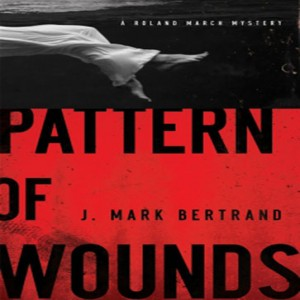 Pattern of Wounds (A Roland March Mystery, Book #2)