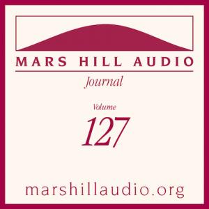 Mars Hill Audio Journal, Volume 127