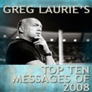 Greg Laurie's Top Ten Messages of 2008