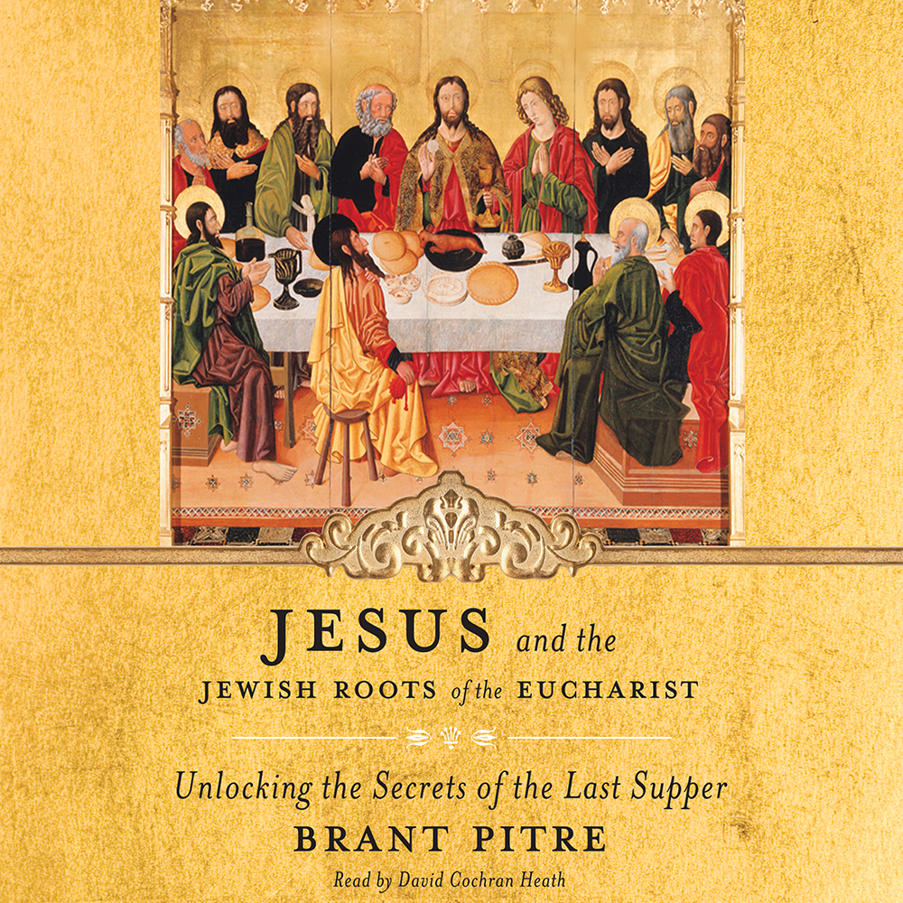 Jesus and the Jewish Roots of the Eucharist