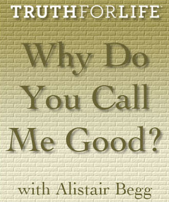 Why Do You Call Me Good?