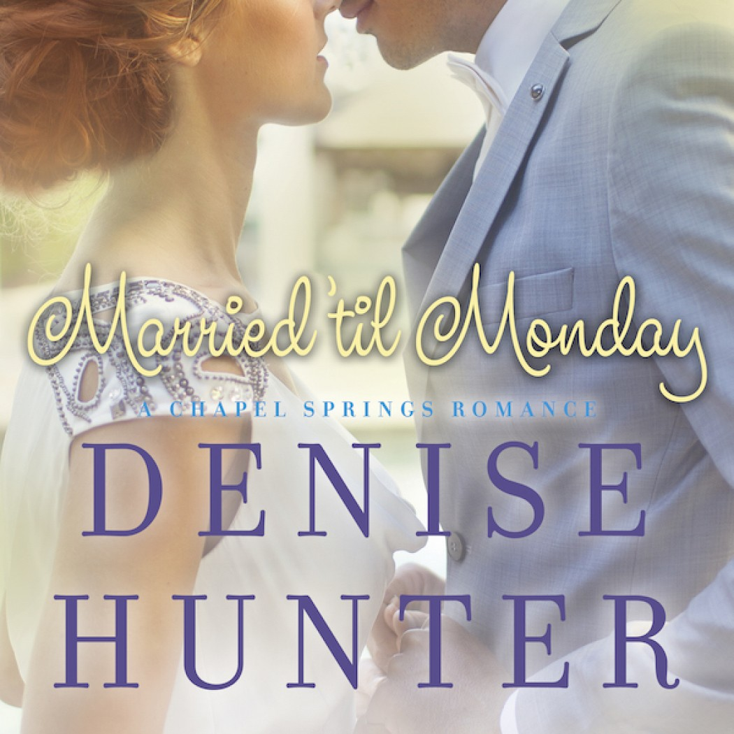 Married 'Til Monday (A Chapel Springs Romance, Book #4)