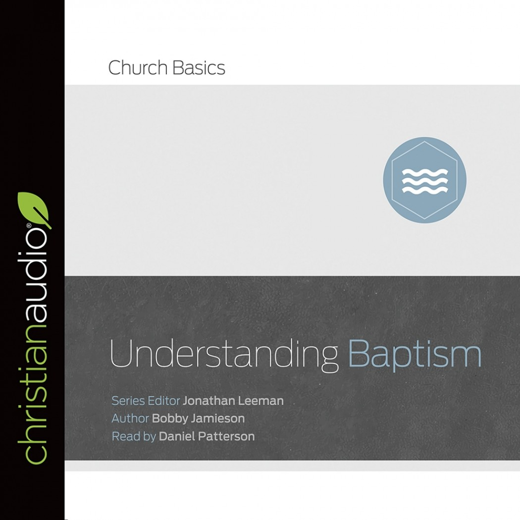 Understanding Baptism (Church Basics Series)