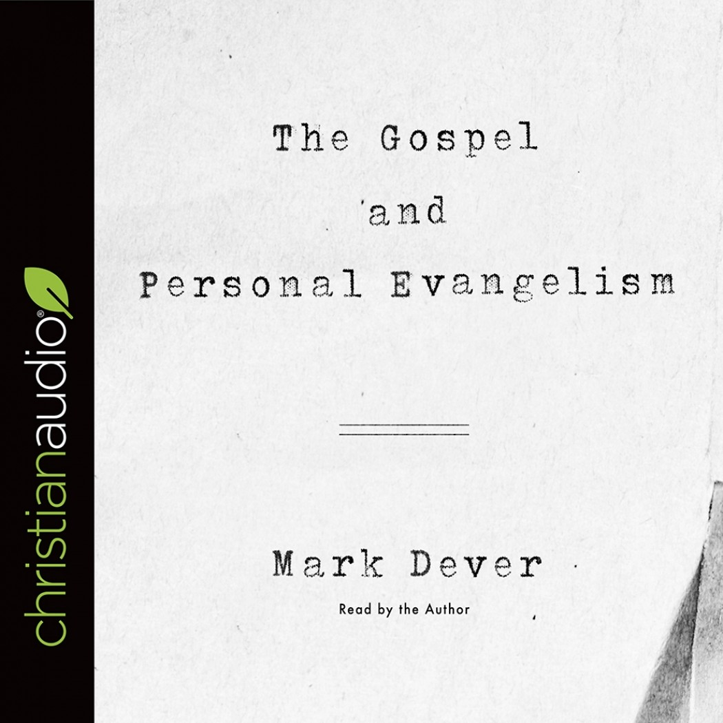 The Gospel and Personal Evangelism (9Marks Series)