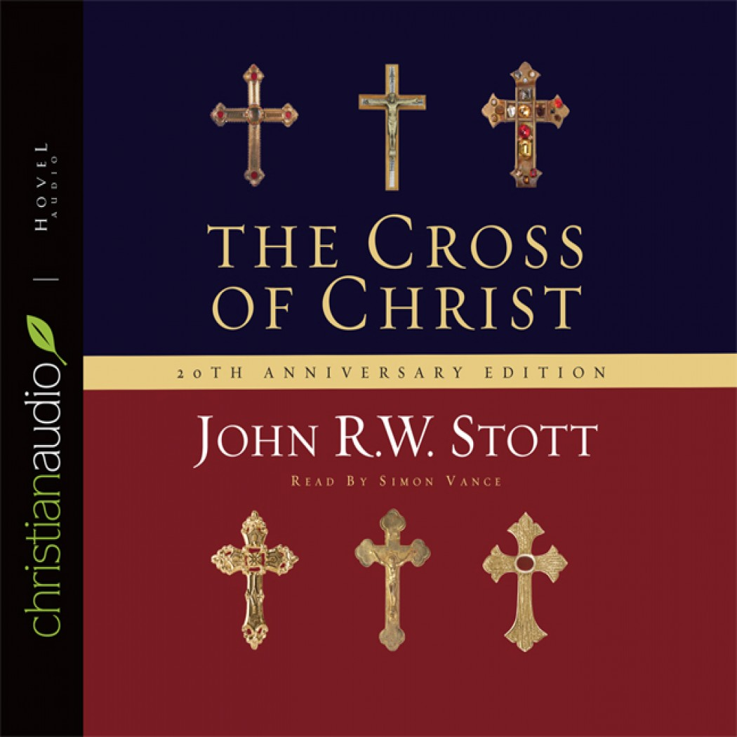 the cross of christ by john r w stott audiobook download