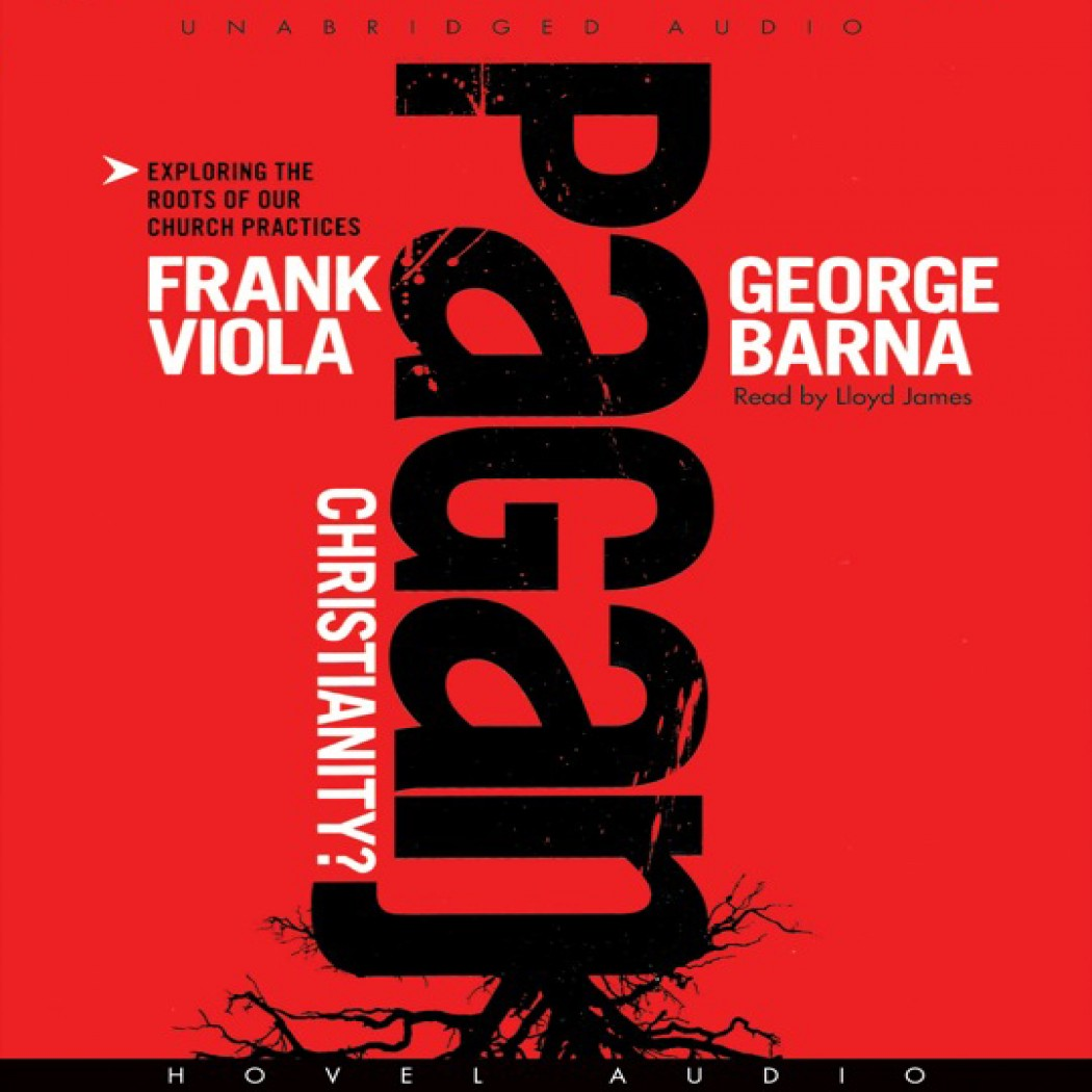Pagan Christianity By Frank Viola Amp George Barna Audiobook border=