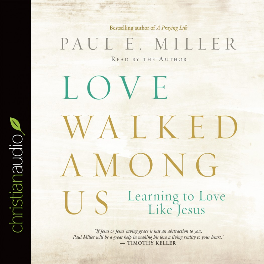 Love Like Jesus: Love Walked Among Us By Paul E. Miller Audiobook Download