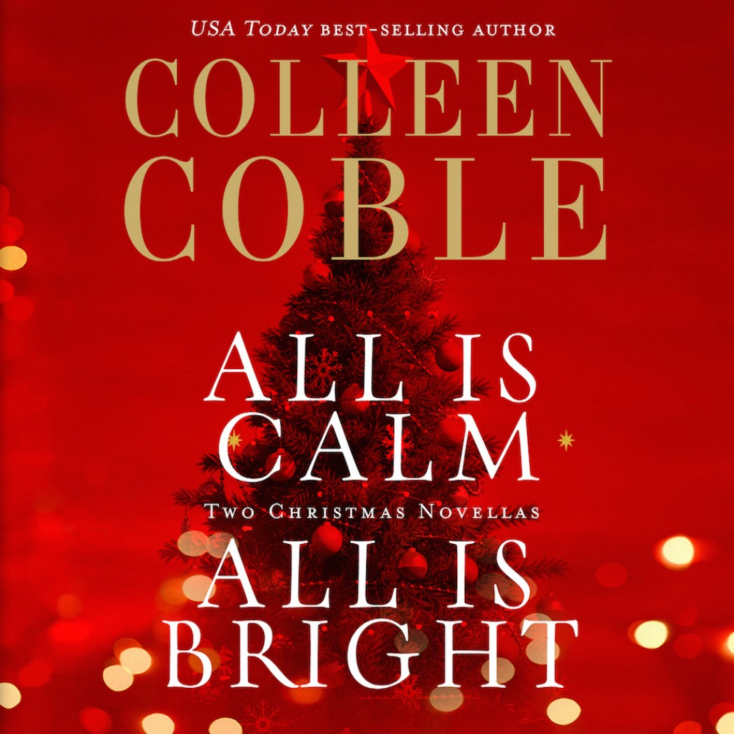 All Is Calm, All Is Bright (A Colleen Coble Christmas Collection)