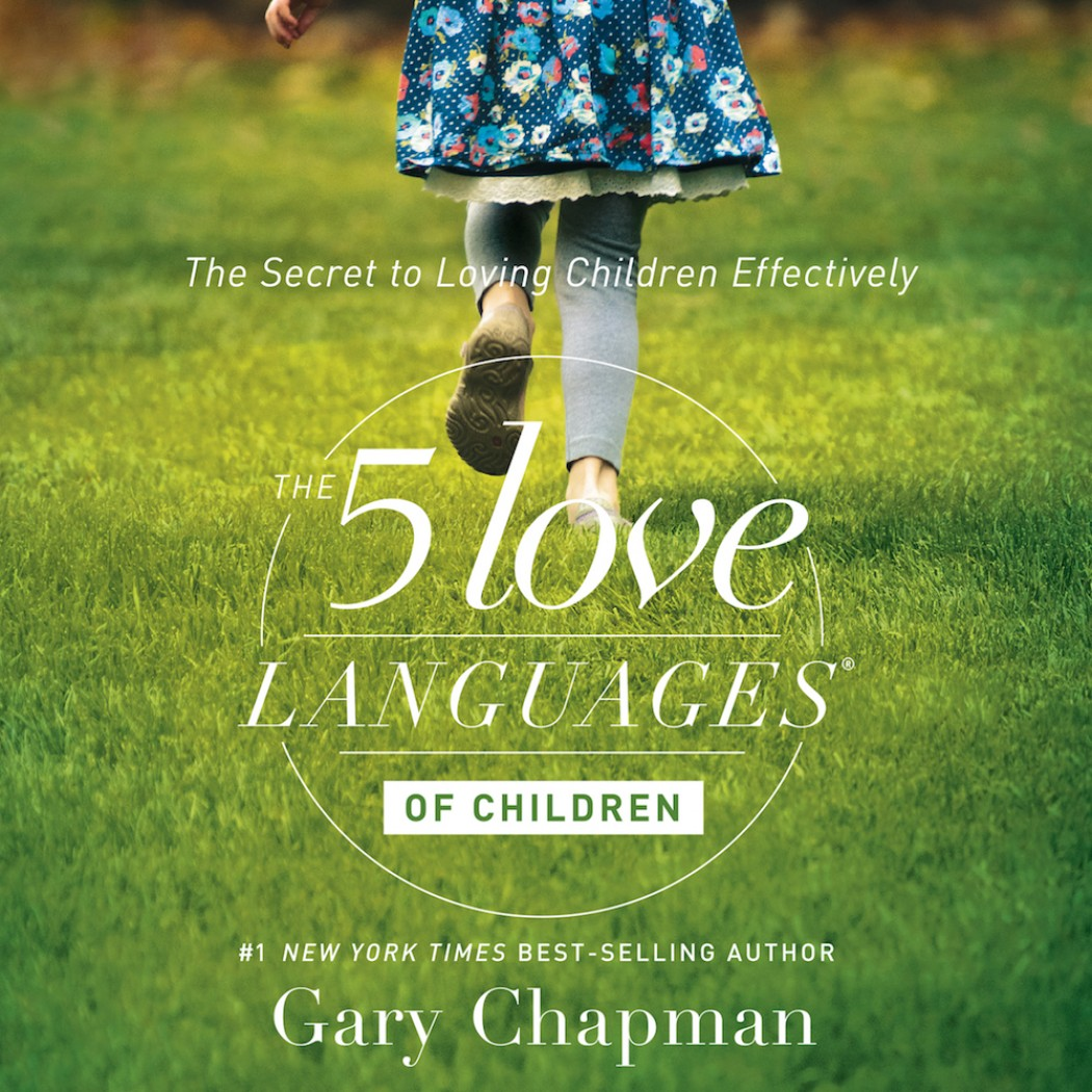 The Secret to Loving Children Effectively. The 5 Love Languages of Children