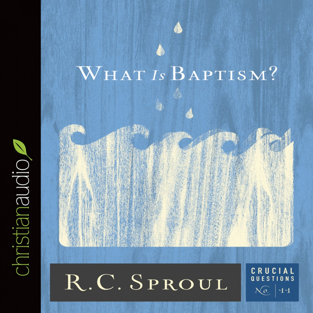 What Is Baptism? (Series: Crucial Questions, Book #11)