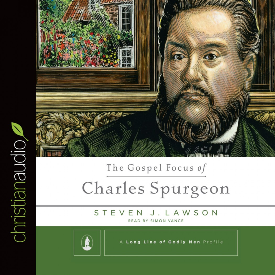 The Gospel Focus of Charles Spurgeon (A Long Line of Godly Men)