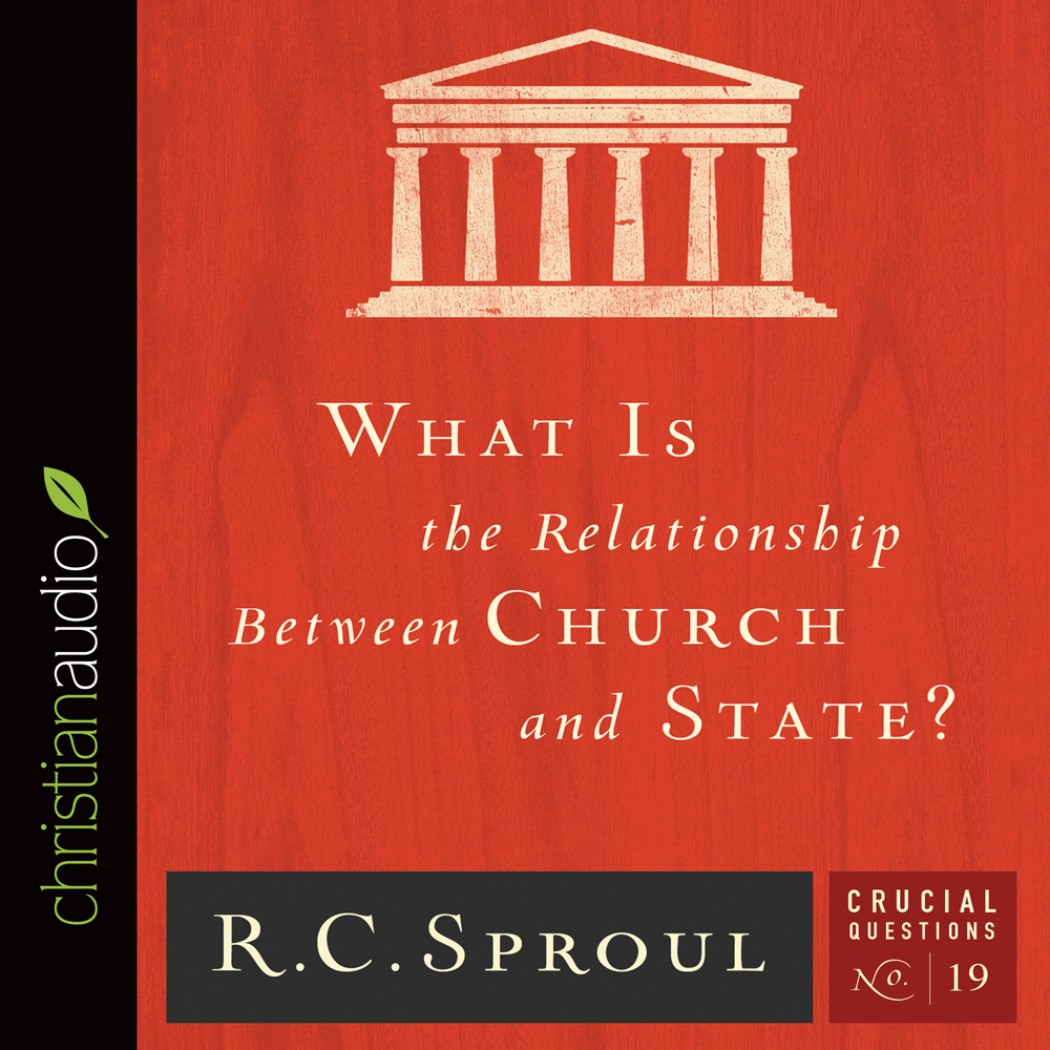 What is the Relationship Between Church and State? (Series: Crucial Questions, Book #19)