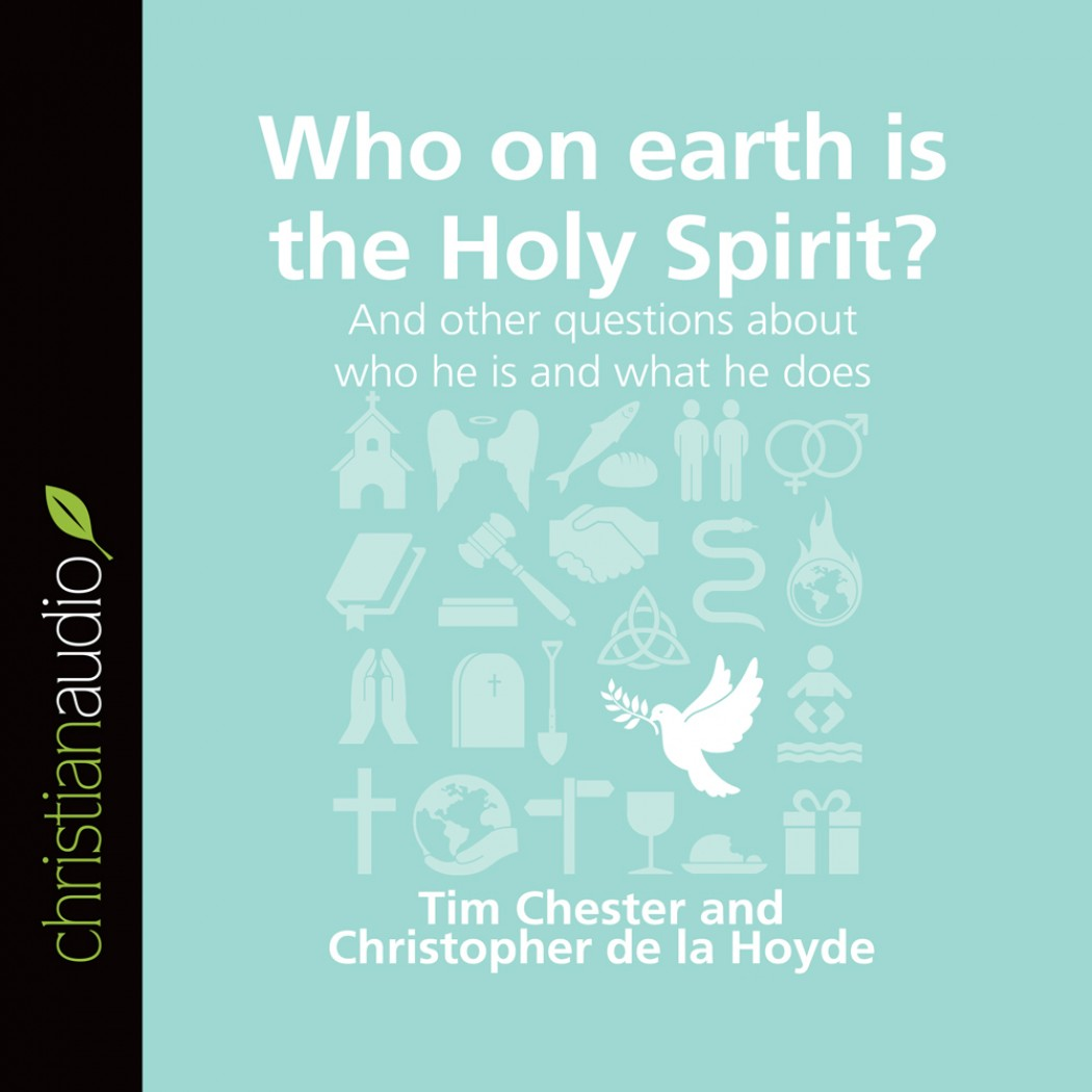Who on Earth Is The Holy Spirit? (Series: Questions Christians Ask)