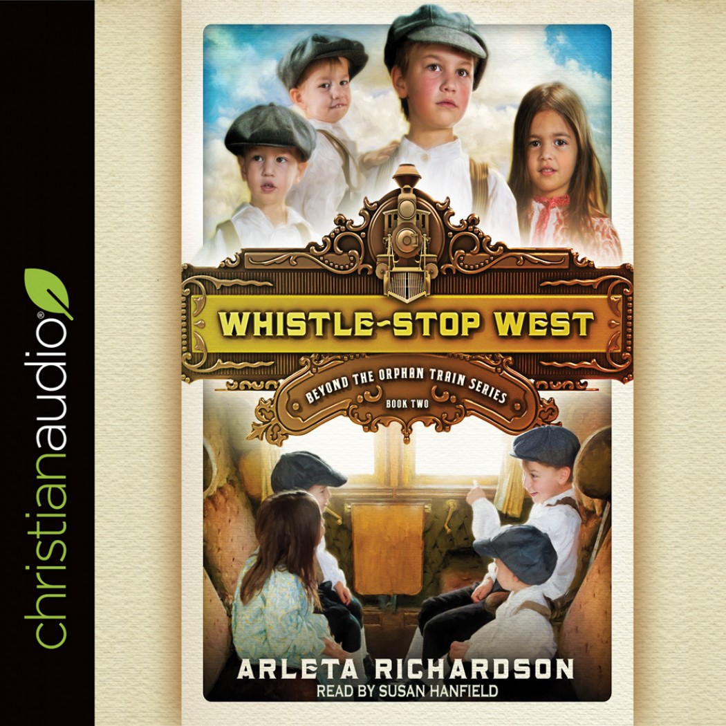 Whistle-Stop West (Beyond the Orphan Train Series, Book #2)