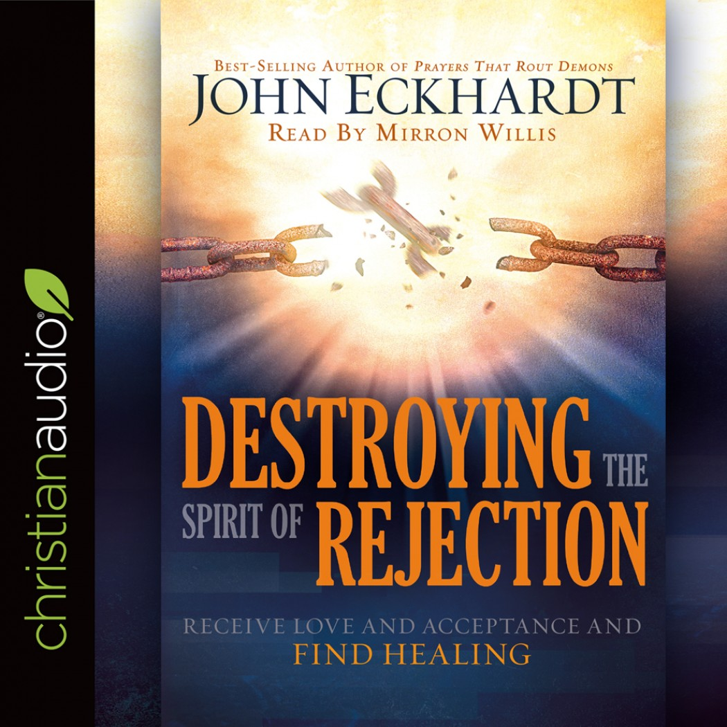 destroying the spirit of rejection by john eckhardt audiobook
