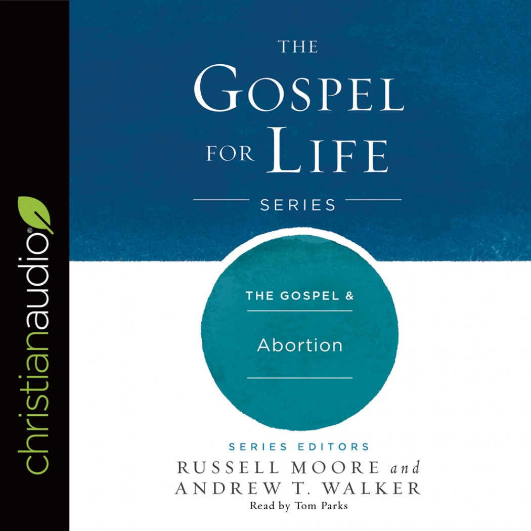 The Gospel & Abortion (The Gospel for Life Series)