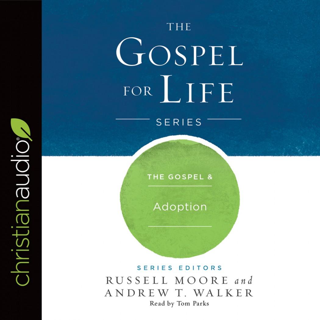 The Gospel & Adoption (Gospel for Life Series, Book #6)