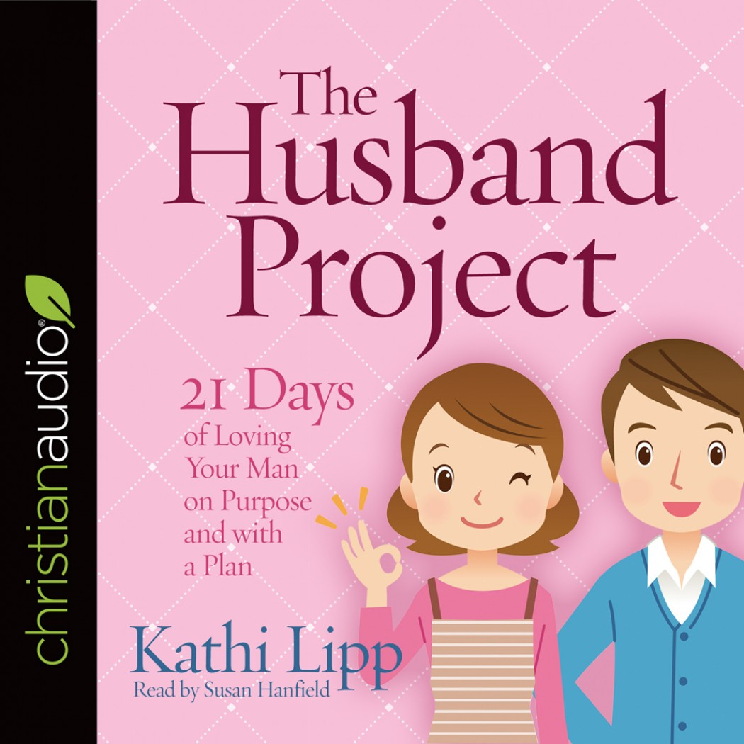 the husband project The husband project is as much about changing our attitudes as it is about blessing our husbands.