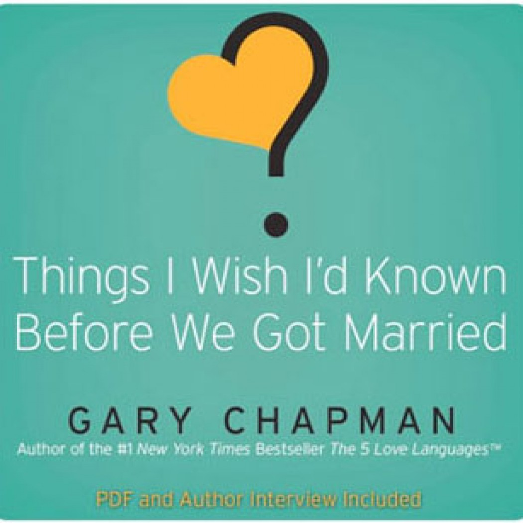 Things I Wish I D Known Before We Got Married By Gary Chapman
