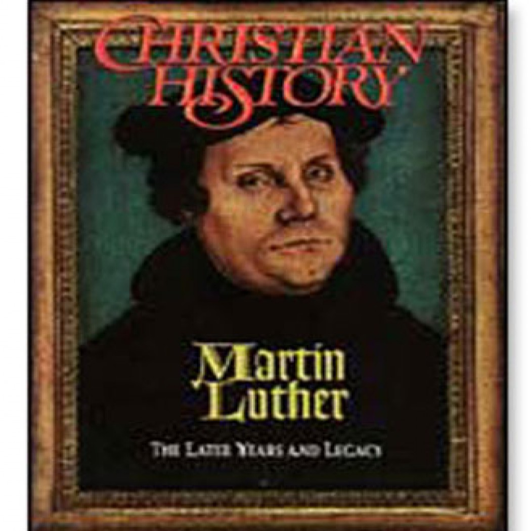 Christian History Issue #39: Martin Luther, The Later Years