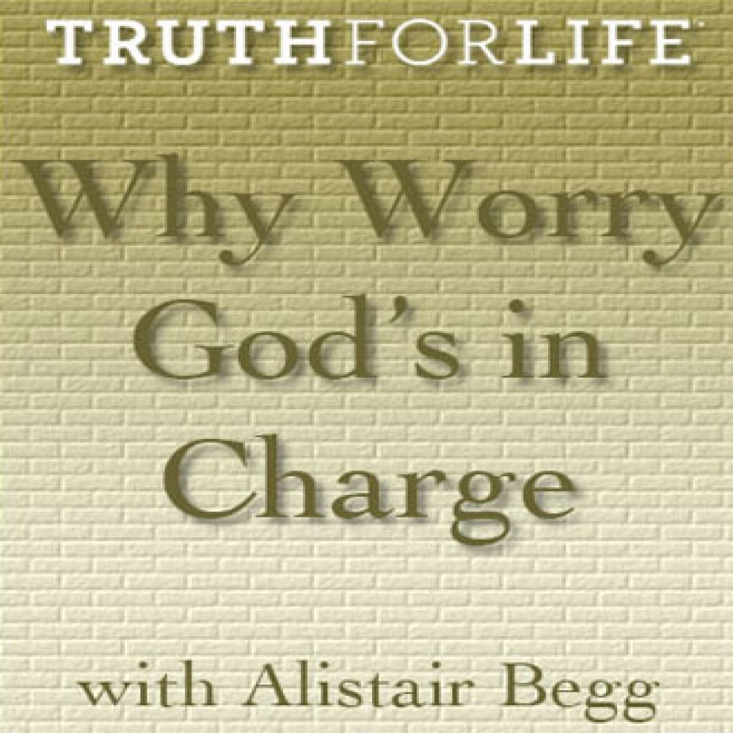Why Worry God's In Charge