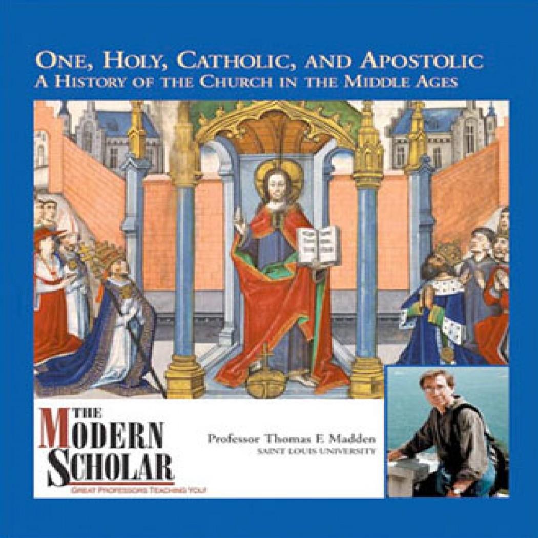 The Modern Scholar: One, Holy, Catholic, and Apostolic