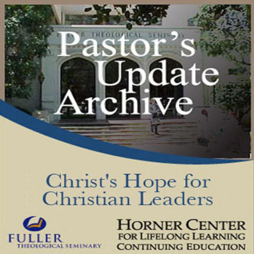 Pastor's Update: 7011 - Christ's Hope for Christian Leaders