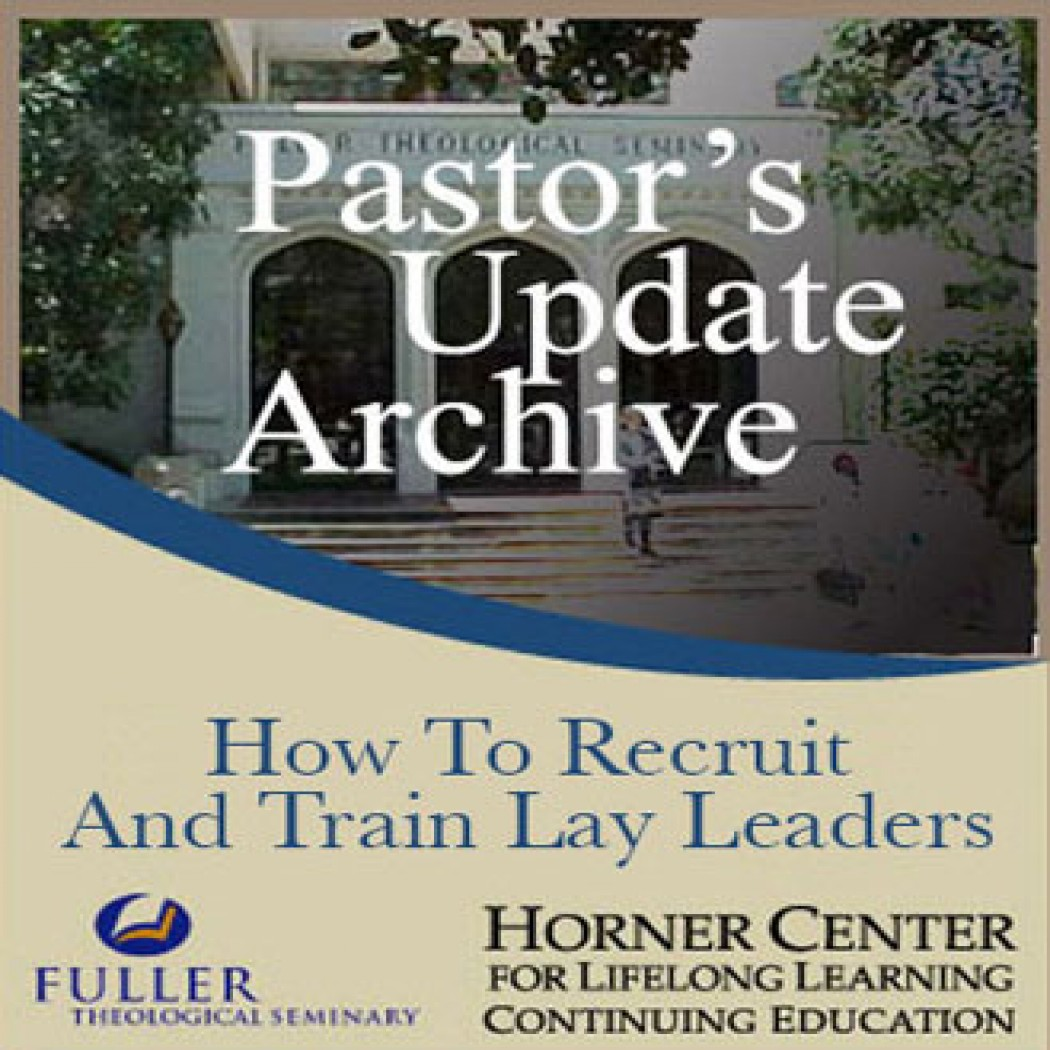 Pastor's Update: 3056 - How to Recruit and Train Lay Leaders