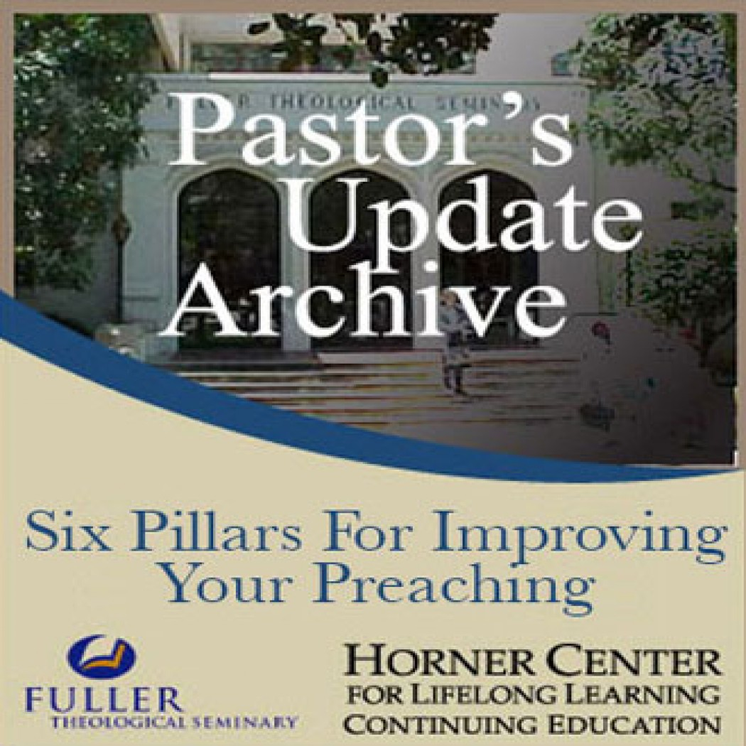 Pastor's Update: 7002 - Six Pillars for Improving Your Preaching