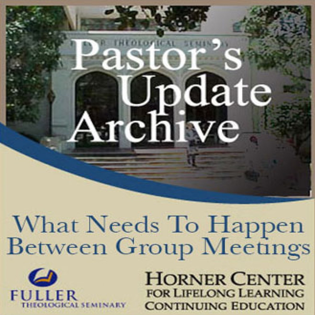 Pastor's Update: 6004 - What Needs to Happen Between Group Meetings